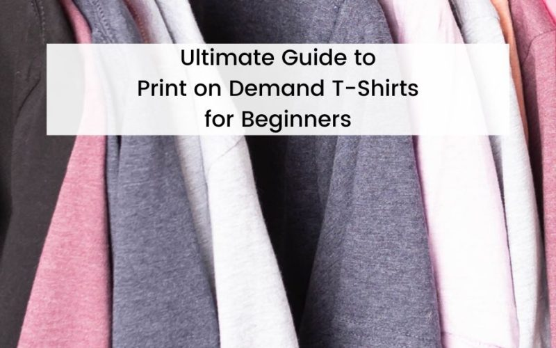 Ultimate Guide to Print on Demand T-Shirts: How to Sell  Physical Products